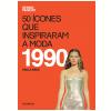 50 �cones Que Inspiraram a Moda: 1990