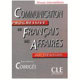 Communication Progressive Du Francais Des Affaires - Corriges - Intermediaire Avec 250 Activites - Jean-luc Penfornis