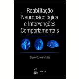 Reabilitação Neuropsicológica E Intervencões Comportamentais - Eliane Correa Miotto
