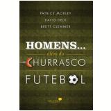 Homens...alem Do Churrasco E Futebol - Patrick Morley