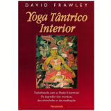 Yoga Tântrico Interior - David Frawley