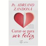 Curar-se Para Ser Feliz - Pe. Adriano Zandoná
