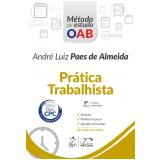 Série Método De Estudo Oab - Prática Trabalhista - André Luiz Paes de Almeida