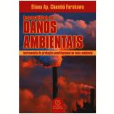 Responsabilidade por danos ambientais: instrumento de proteção constitucional ao meio ambiente (Ebook) - Eliana Ap. Chambó Furukawa