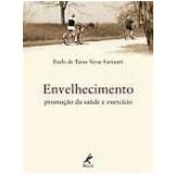 Envelhecimento Promoção da Saúde e Exercício - Paulo de Tarso Veras Farinatti