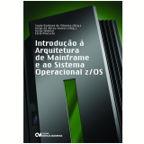 Introdução à Arquitetura de Mainframe e ao Sistema Operacional z/OS - Jorge Widmar, Elcio Pineschi