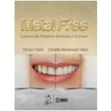 Metal Free - Lentes De Contato E Coroas - Dirceu Vieira E Danielle Monsores Vieira