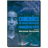 Conexões Em Língua Portuguesa - Produção De Texto - Wilton Ormundo, Mara Scorsafava