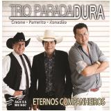 Trio Parada Dura - Eternos Companheiros (CD) - Trio Parada Dura