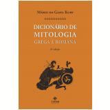Dicionário de Mitologia Grega e Romana - Mário da Gama Kury