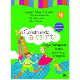 Construindo A Escrita -Textos, Gram�tica E Ortografia - 4� Ano - Ensino Fundamental I - Et Al, D�borah Panach�o, Carmem Silvia Carvalho ...