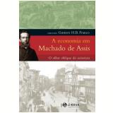 A Economia em Machado de Assis - Gustavo Franco