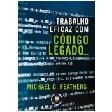 Trabalho Eficaz com Código Legado - Michael C. Feathers