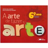 A Arte De Fazer Arte - Espaço - 6º Ano - Ensino Fundamental II - Dulce Goncalves Morbin