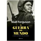 A Guerra Do Mundo - Niall Ferguson