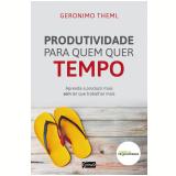Produtividade Para Quem Quer Tempo - Geronimo Theml