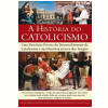 A Hist�ria Do Catolicismo
