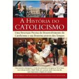 A História do Catolicismo - Michael Kerrigan, Mary Frances Budzik