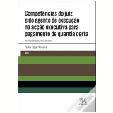Competências do Juiz e do Agente de Execução na Acção Executiva para Pagamento de Quantia Certa - Pedro Edgar Mineiro
