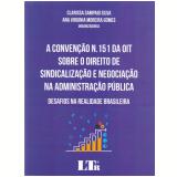A Convenção N.151 da OIT Sobre o Direito de Sindicalização e Negociação na Administração Pública - Ana Virginia Moreira Gomes, Clarissa Sampaio Silva