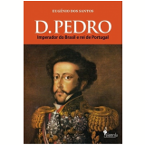 D. Pedro - Imperador do Brasil e Rei de Portugal -