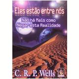 Eles Estão entre Nós Não Há Mais Como Negar Esta Realidade - C.r.p. Wells