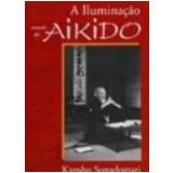 A Iluminação Através do Aikido - Kanshu Sunadomari