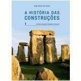 A História das Construções (Vol. 1) - Jose Celso da Cunha