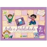 Arte e Habilidade (1º Ano)  - Nova Ortografia - Bruna Renata Cantele, Angela Anita Cantele
