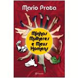 Minhas Mulheres e Meus Homens - Mário Prata