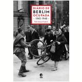 Di�rio de Berlim Ocupada 1945 - 1948 - Ruth Andreas-Friedrich