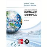 Administração de Sistemas de Informação - ames A. O'Brien, George M. Marakas