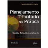 Planejamento Tributário Na Prática - Francisco Coutinho Chaves