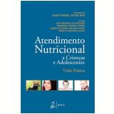 Atendimento Nutricional A Crianças E Adolescentes Visao Pratica - Dith Medeiros De Mesquita