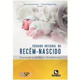 Cuidado Integral do Recém-nascido - Breno Fauth De Araujo, Silvana Salgado Nader