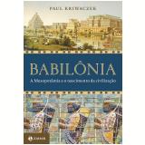 Babilônia - A Mesopotâmia e o Nascimento da Civilização -