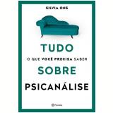 Tudo o Que Você Precisa Saber Sobre Psicanálise - Silvia Ons