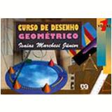 Curso De Desenho Geométrico - 1 - Ensino Fundamental II - IsaÍas Marchesi JÚnior