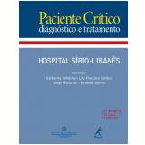 Paciente Crítico - Diagnóstico e Tratamento - Guilherme Schettino,  Luiz Francisco Cardoso, Jorge Mattar Jr. ...