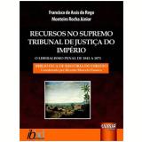 Recursos No Supremo Tribunal De Justi�a Do Imperio O Liberalismo Penal De 1841 A 1871 - Francisco De Assis Do Rego