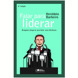 Falar para liderar - ninguém chega lá sem falar com eficiência (Ebook) - Heródoto Barbeiro