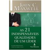 As 21 Indispensáveis Qualidades De Um Líder - John C. Maxwell