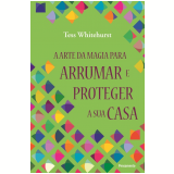 A Arte Da Magia Para Arrumar E Proteger A Sua Casa - Tess Whitehurst
