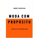 Moda Com Propósito - André Luiz Braga Carvalhal