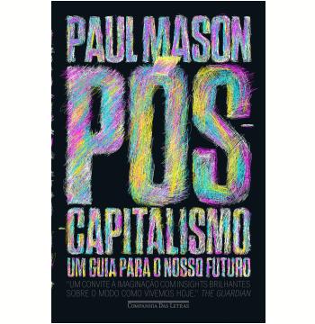 Pós-capitalismo — Um Guia Para O Nosso Futuro
