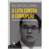 A Luta Contra A Corrupção  - Deltan Dallagnol