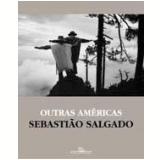 Outras Américas - Sebastião Salgado