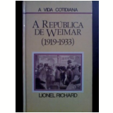 A Republica de Weimar (1919-1933) - Lionel Richard