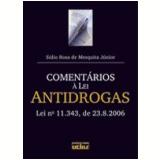 Coment�rios � Lei Antidrogas: Lei N� 11.343, de 23.8.2006 - Sidio Rosa de Mesquita J�nior