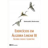 Exercícios em Álgebra Linear  (Vol. 3) - Salahoddin Shokranian